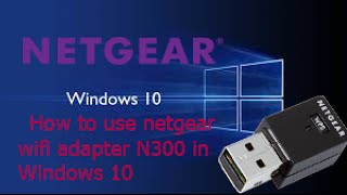 how to install N300-WiFi USB adapter in windows 10