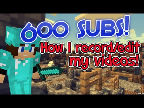 600 SUBSCRIBERS SPECIAL! (How I record/edit my videos!)