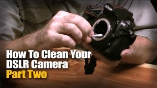 How To Clean Your DSLR Camera -- Part Two