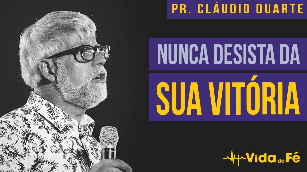 Cláudio Duarte - NUNCA DESISTA DA SUA VITÓRIA | Vida de Fé
