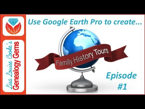 Create a Family History Tour with Google Earth Pro