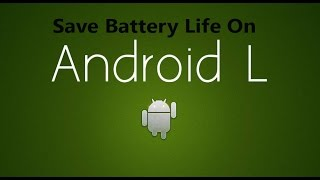 How To Save Battery Life On Android Lollipop