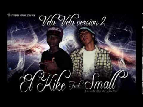 vela vela vercion numero 2 el kike & small