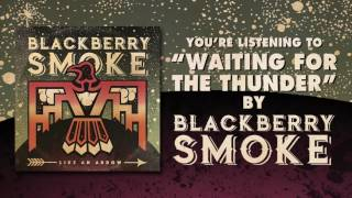 Watch Blackberry Smoke Waiting For The Thunder video