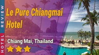 Le Pure Chiangmai Hotel hotel review Hotels in Chiang Mai Thailand Hotels