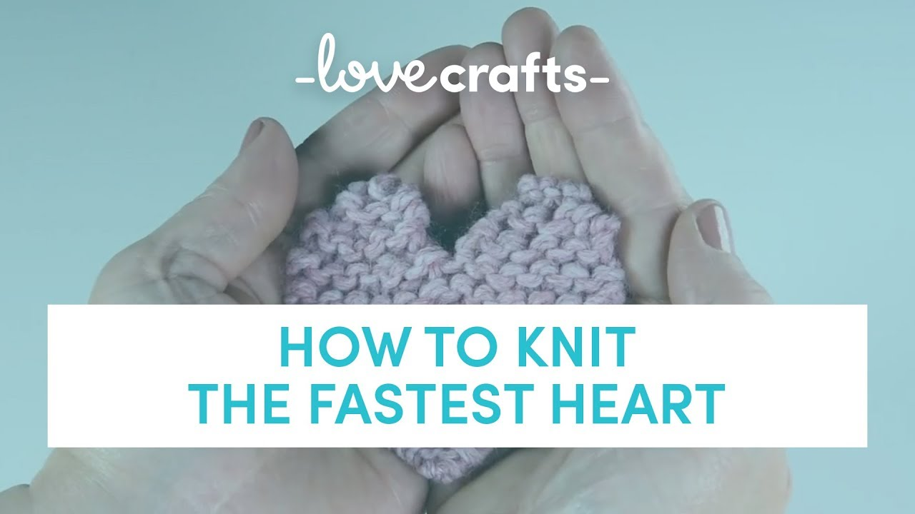 How To Knit The Fastest Heart Loveknitting Youtube