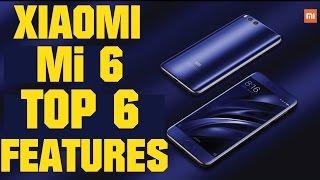 Xiaomi Mi 6 Top 6 Features