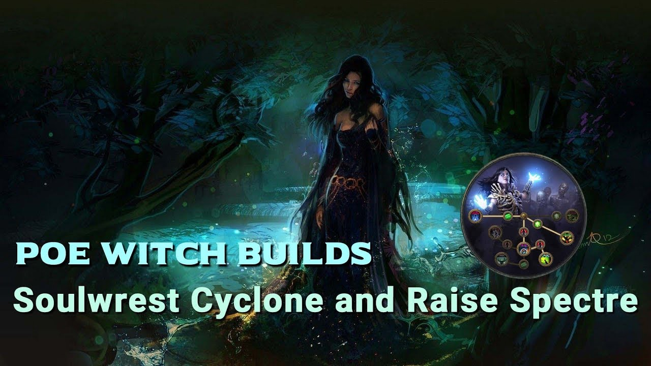 PoE 3 7 Witch Builds Soulwrest Cyclone and Raise Spectre build