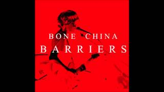 Bone China - Barriers