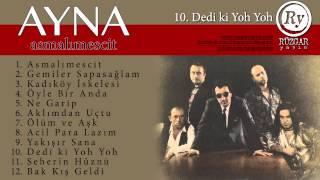 Ayna - Dedi ki Yoh Yoh (Audio)