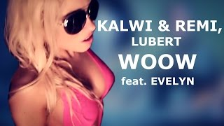 Kalwi & Remi, Lubert feat. Evelyn - Woow (Official video)