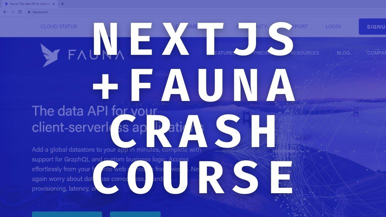 NEXTJS + FAUNA CRASH COURSE - Learn the Basics in Under 1 Hour