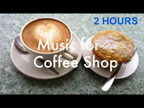 Music for Coffee: BEST 2 hours of Music for Coffee Shop and Coffee Time