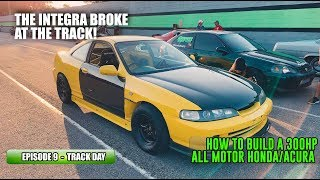 First Track Day With The Integra! Episode 9 | How to build a 300HP All Motor Honda/Acura