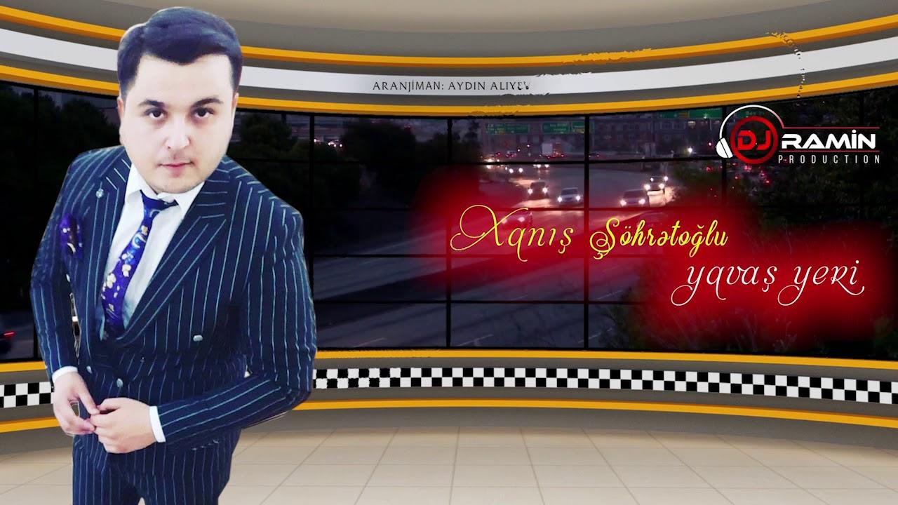 Xanıs Şöhrətoğlu - YAVAŞ YERI  | Dj Ramin