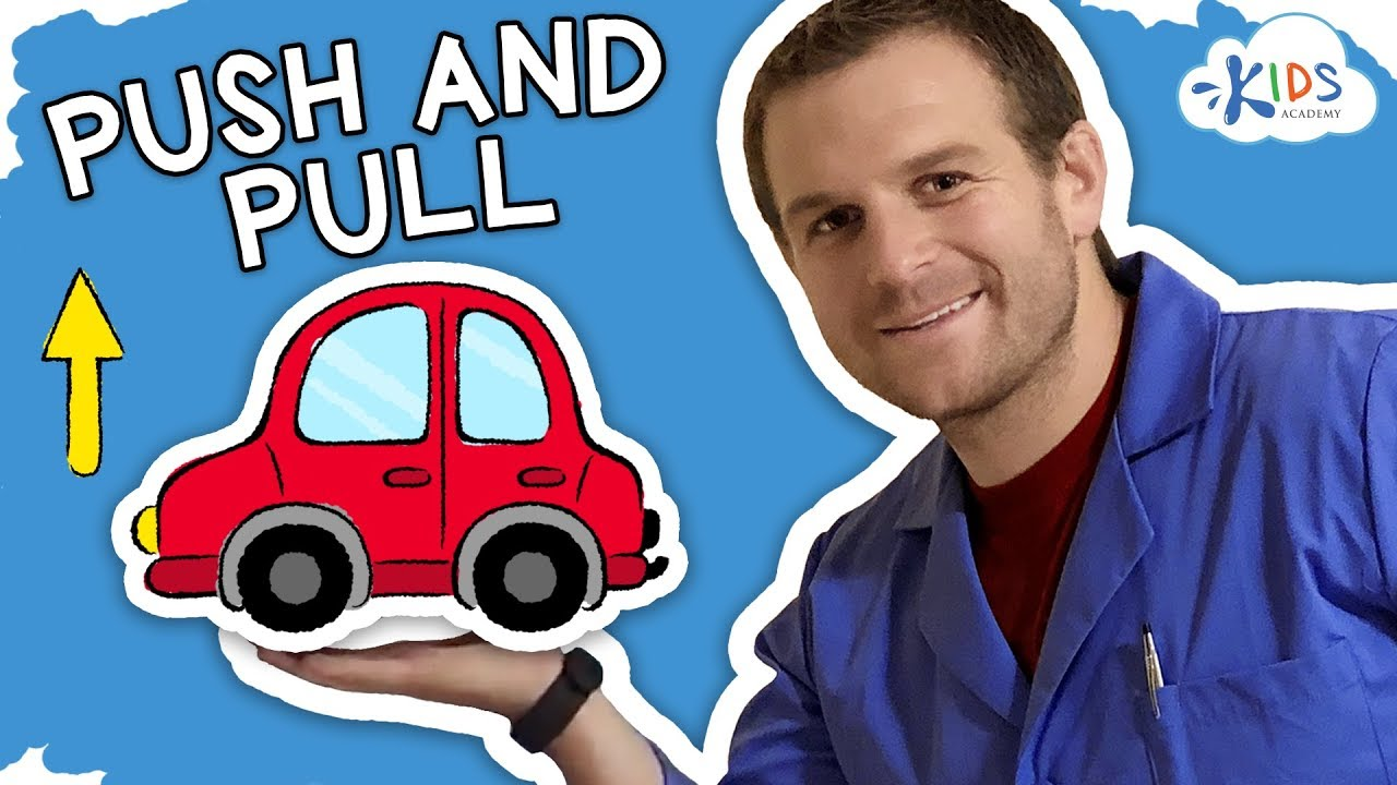 Pushing And Pulling What Is The Difference Force And Energy For Kids Kids Academy Youtube