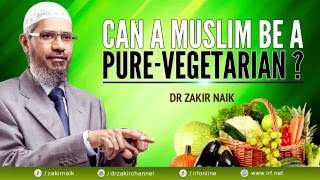 CAN A MUSLIM BE A PURE-VEGETARIAN? DR ZAKIR NAIK