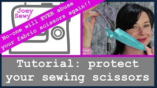 Tutorial - protect your sewing scissors | No-one will EVER abuse your fabric scissors again!