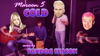 Download Maroon 5 - Cold (acoustic cover by Sundog Season) Mp3