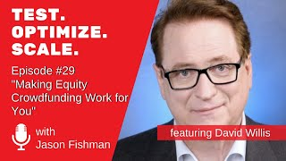 Test. Optimize. Scale. #29 Making Equity Crowdfunding Work for You W/ David Willis