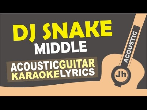 DJ Snake - Middle ft. Bipolar Sunshine [ Karaoke Acoustic ]