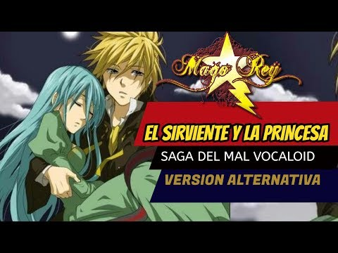 El Sirviente y la Princesa  - MAGO REY - Fandub Español Latino - Vocaloid