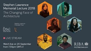 Stephen Lawrence Memorial Lecture 2018: The Changing Face of Architecture
