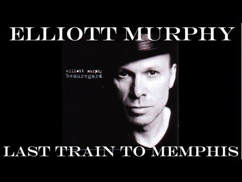 Elliott Murphy - Last Train To Memphis