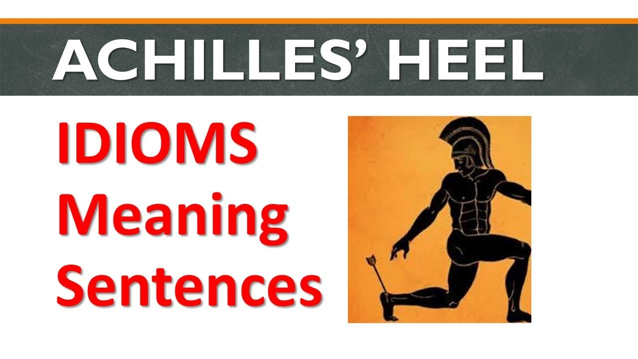 Idiom Achilles Feet Meaning In Hindi And Sentences Youtube