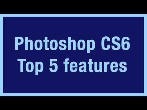 Photoshop CS6: Top 5 Features |