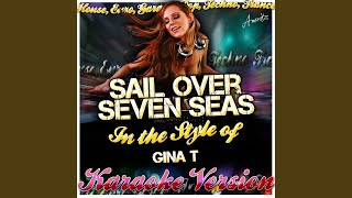 Sail Over Seven Seas (In the Style of Gina T) (Karaoke Version)