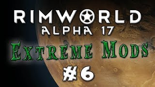 Rimworld - Alpha 17...Extreme Difficulty, Lots of Mods! - Episode 6