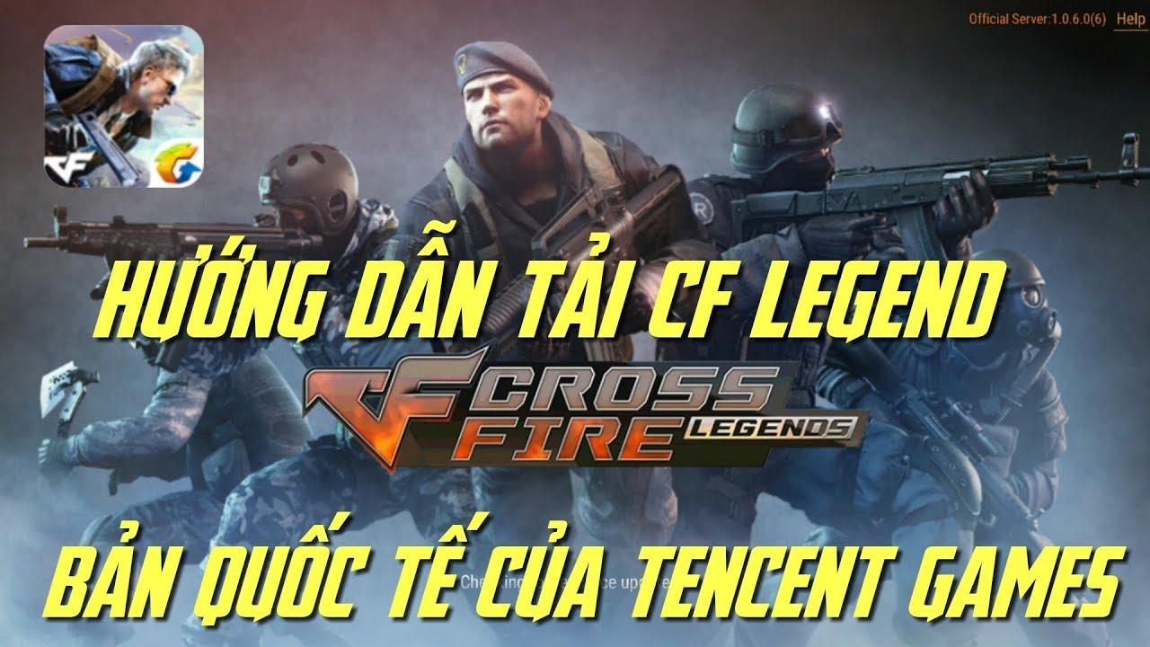CF Mobile / CF Legends : Hướng Dẫn Tải CrossFire Legends Bản Quốc Tế Do Tencent Game Phát Hành
