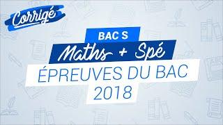 BAC S 2018 : Correction de l'épreuve de Maths + Spé