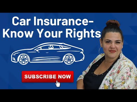 CAR INSURANCE - KNOW YOUR RIGHTS