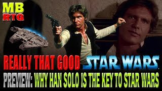 Why Han Solo Is The Key To Star Wars (REALLY THAT GOOD - PREVIEW)