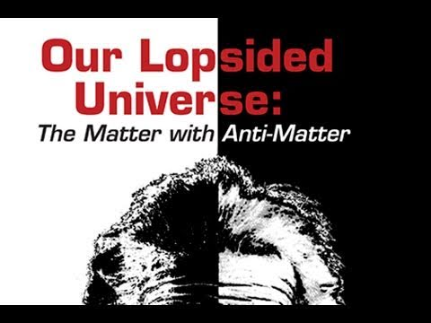 Public Lecture—Our Lopsided Universe: The Matter with Anti-Matter