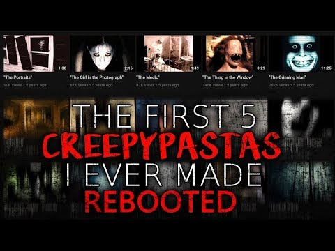 The First 5 Creepypastas I ever did REBOOTED