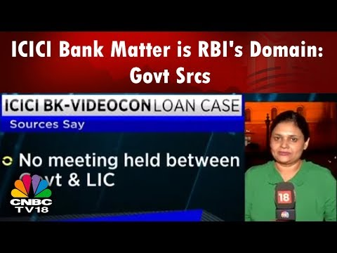 ICICI Bk-Videocon Loan Case | ICICI Bank Matter is RBI's Domain: Govt Srcs | What's Hot