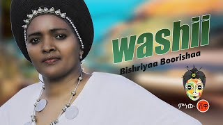 Bishiriyyaa Borshaa (Washii) - New Ethiopian Music 2019(Official Video)