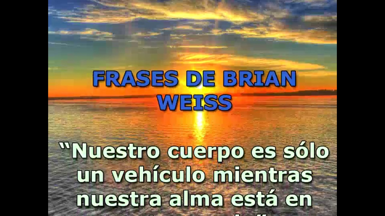 Frases De Brian Weiss Youtube