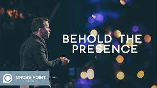 BEHOLD THE PRESENCE | Behold wk. 1 | Cross Point Church