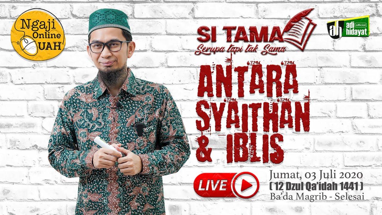 (LIVE) Episode#6 Si Tama - ANTARA SYAITHAN & IBLIS (Sesi 1) - Ustadz Adi Hidayat