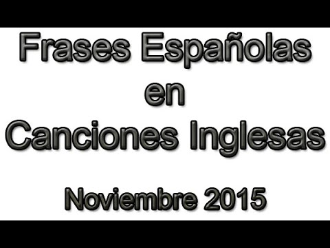 Canciones En Inglés Que Dicen Cosas En Español Noviembre 2015