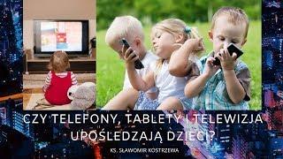 Czy telefony, tablety i telewizja upośledzają dzieci? - ks. Sławomir Kostrzewa