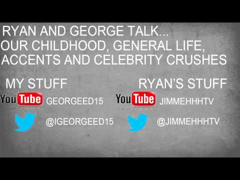 Ryan And George Talk #2 Our Childhood General Life, Accents And Celebrity Crushes!