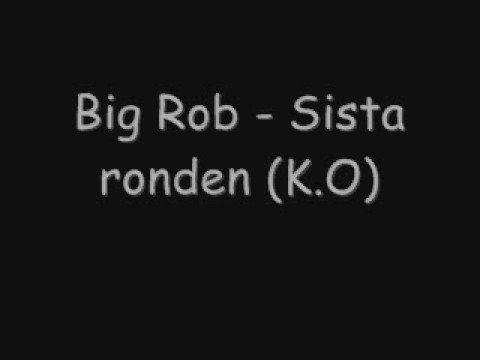 Big Rob - Sista Ronden (k.O)