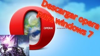 Tutorial - Descargar Opera (Web Browser) para windows 7