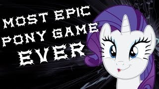 Most Epic Pony Game Ever - Brains Will Melt From Sheer Epicness!