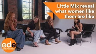 Little Mix reveal what women like them are like
